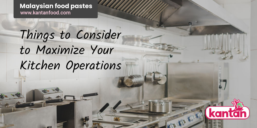 Things to Consider to Maximize Your Kitchen Operations